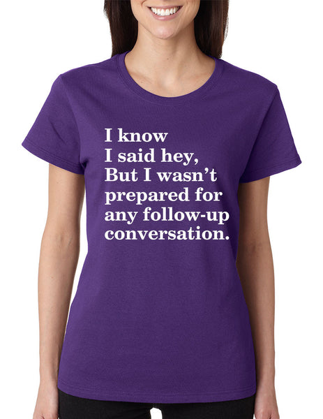Women's T Shirt I Know I Said Hey Wasn't Prepared For Humor Top