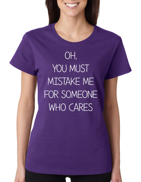 Women's T Shirt You Must Mistake Me Someone Cares Funny Shirt - ALLNTRENDSHOP - 4