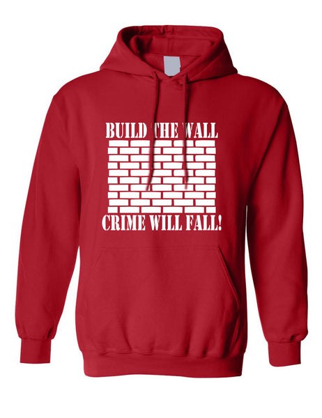 Adult Hoodie Build The Wall Crime Will Fall Cool Top Trendy Stuff