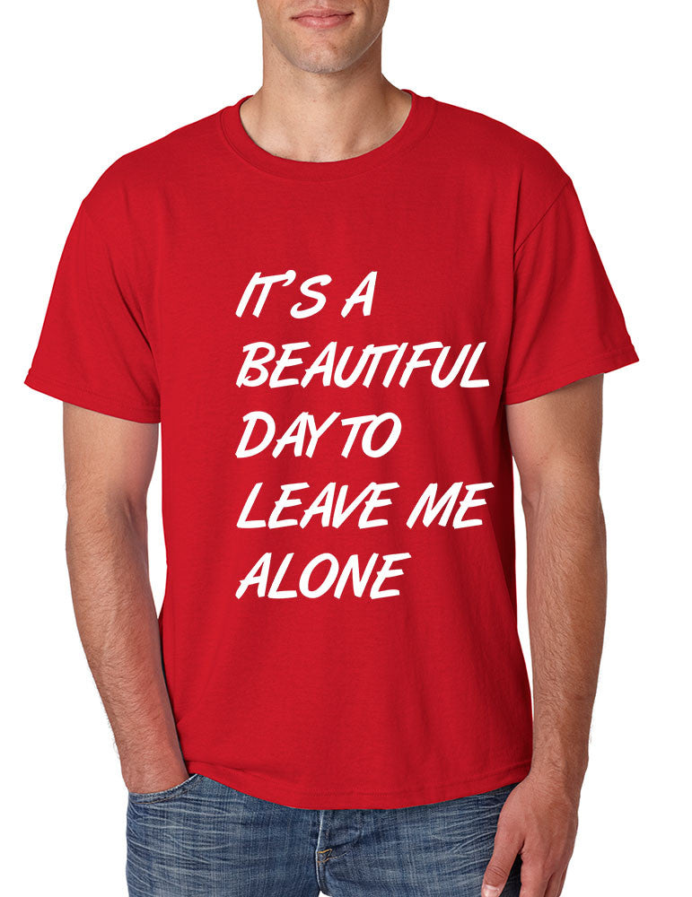 Men's T Shirt It's A Beautiful Day To Leave Me Alone Fun Tee - ALLNTRENDSHOP - 1