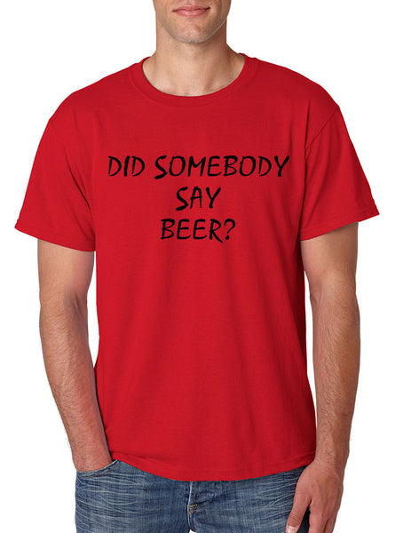 Men's T Shirt Did Somebody Say Beer Cool Party Tee - ALLNTRENDSHOP - 2