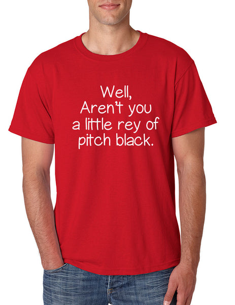 Men's T Shirt Well Aren't You A Little Ray Of Pitch Black Humor Tee