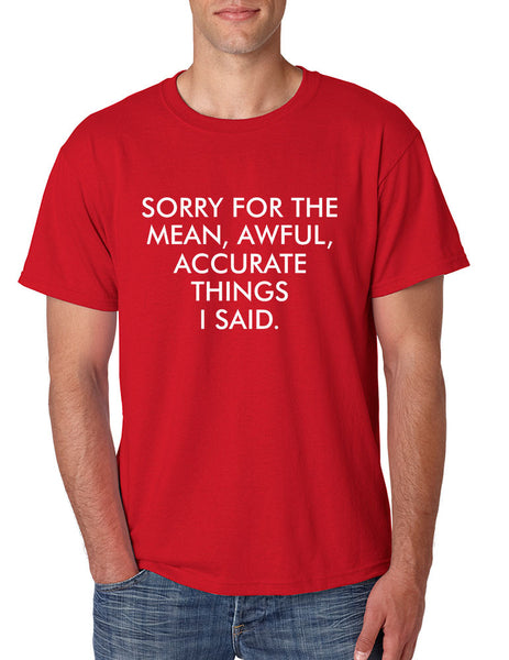 Men's T Shirt Sorry For The Mean Awful Accurate Things Fun Tee - ALLNTRENDSHOP - 5