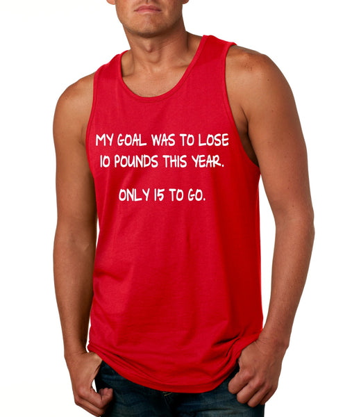 Men's Tank Top My Goal Was To Lose 10 Pounds This Year Funny Top - ALLNTRENDSHOP - 4