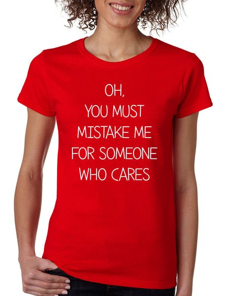 Women's T Shirt You Must Mistake Me Someone Cares Funny Shirt - ALLNTRENDSHOP - 3