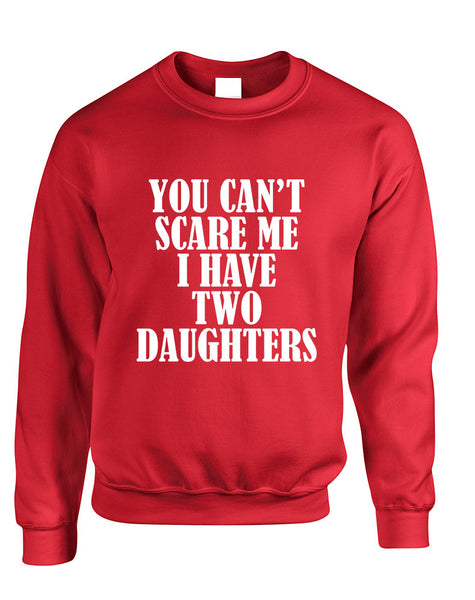 Adult Sweatshirt You Can't Scare Me I have Two Daughters Fun