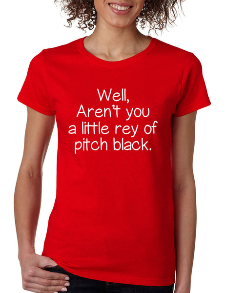 Women's T Shirt Well Aren't You A Little Ray Of Pitch Black Funny Tee