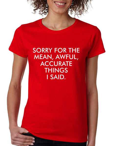Women's T Shirt Sorry For The Mean Awful Accurate Things Funny - ALLNTRENDSHOP - 5