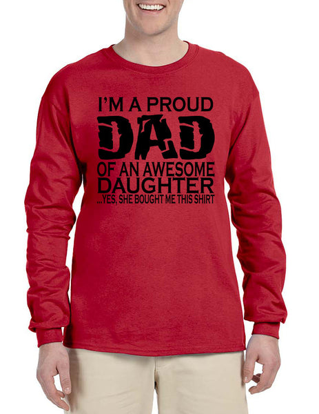 Men's Long Sleeve I'm A Proud Dad Of An Awesome Daughter Fun Tee