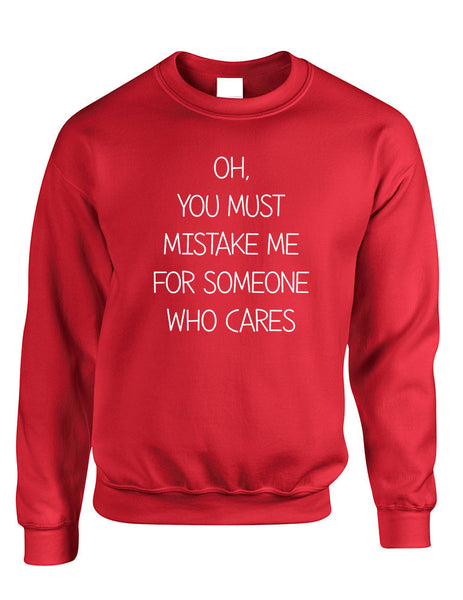 Adult Sweatshirt You Must Mistake Me Someone Cares Fun Top - ALLNTRENDSHOP - 5