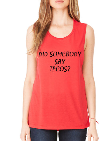 Women's Flowy Muscle Top Did Somebody Say Tacos Humor - ALLNTRENDSHOP - 1