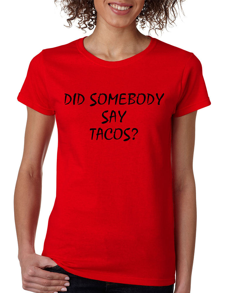 Women's T Shirt Did Somebody Say Tacos Love Food Tee - ALLNTRENDSHOP - 1