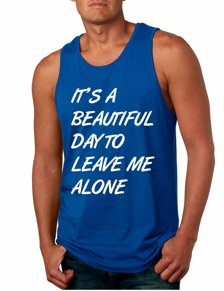 Men's Tank Top It's A Beautiful Day To Leave Me Alone Funny - ALLNTRENDSHOP - 1