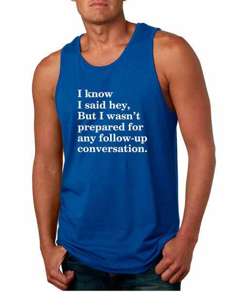 Men's Tank Top Know I Said Hey Wasn't Prepared For Any Sarcasm