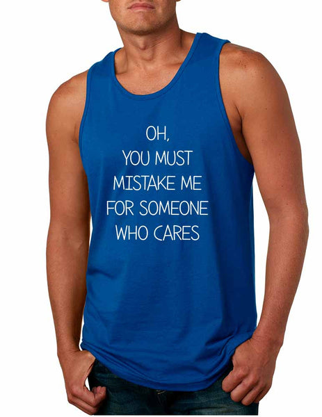 Men's Tank Top You Must Mistake Me Someone Cares Sarcasm Top - ALLNTRENDSHOP - 6