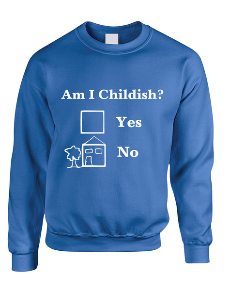 Adult Sweatshirt Am I Childish Funny Saying Top Cool Humor Gift