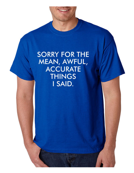 Men's T Shirt Sorry For The Mean Awful Accurate Things Fun Tee - ALLNTRENDSHOP - 6