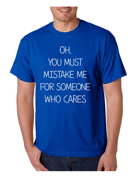 Men's T Shirt You Must Mistake Me Someone Cares Funny T Shirt - ALLNTRENDSHOP - 3