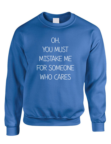 Adult Sweatshirt You Must Mistake Me Someone Cares Fun Top - ALLNTRENDSHOP - 6