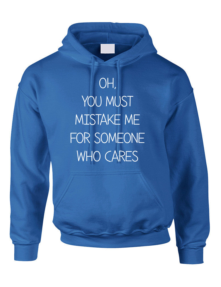 Adult Hoodie You Must Mistake Me Someone Cares Funny Top - ALLNTRENDSHOP - 1