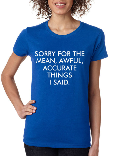 Women's T Shirt Sorry For The Mean Awful Accurate Things Funny - ALLNTRENDSHOP - 6
