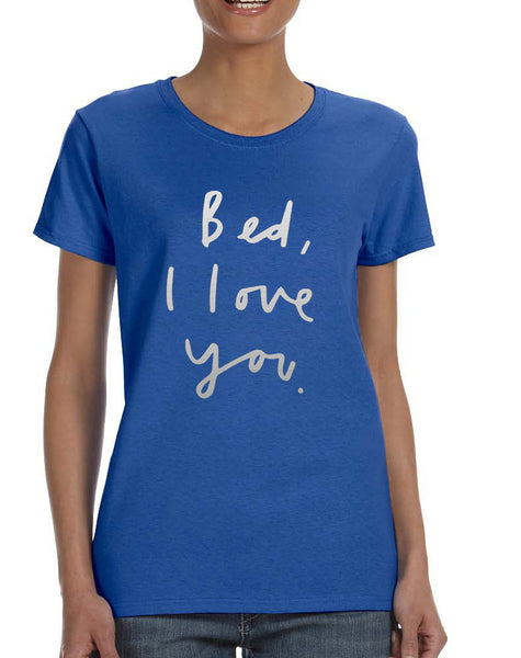 Women's T Shirt Bed I Love You Funny Humor Saying Tee