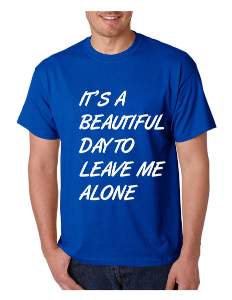 Men's T Shirt It's A Beautiful Day To Leave Me Alone Fun Tee - ALLNTRENDSHOP - 2
