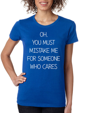 Women's T Shirt You Must Mistake Me Someone Cares Funny Shirt - ALLNTRENDSHOP - 1