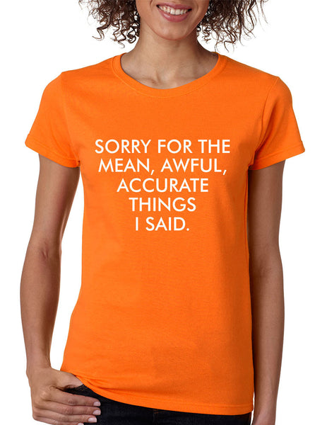 Women's T Shirt Sorry For The Mean Awful Accurate Things Funny - ALLNTRENDSHOP - 7