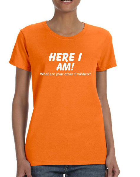 Women's T Shirt Here I Am What Are Your Other 2 Wishes Humor