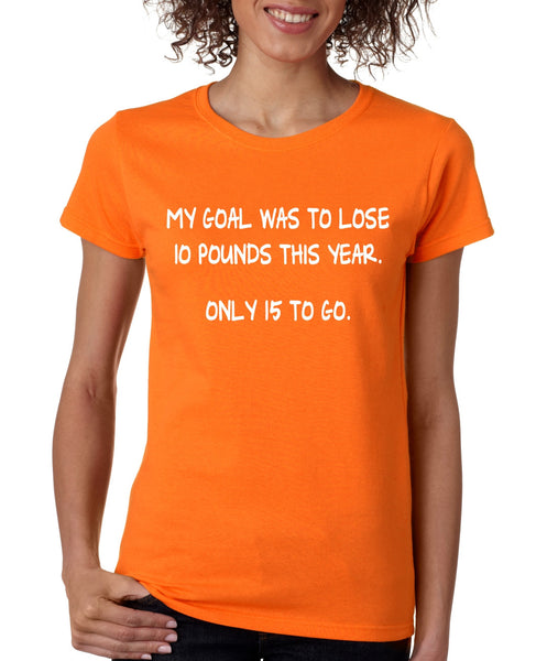 Women's T Shirt My Goal Was To Lose 10 Pounds This Year Cool - ALLNTRENDSHOP - 3