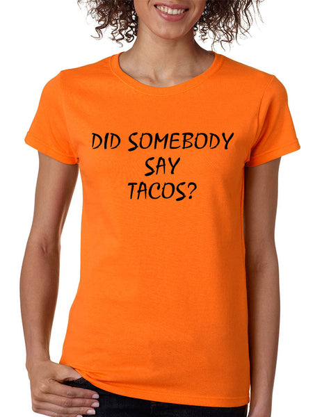 Women's T Shirt Did Somebody Say Tacos Love Food Tee - ALLNTRENDSHOP - 3