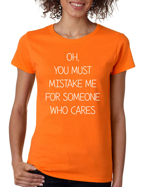 Women's T Shirt You Must Mistake Me Someone Cares Funny Shirt - ALLNTRENDSHOP - 2