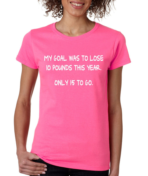 Women's T Shirt My Goal Was To Lose 10 Pounds This Year Cool - ALLNTRENDSHOP - 2