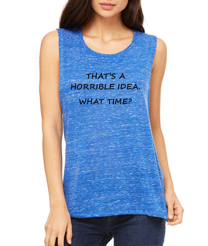 Women's Flowy Muscle Top That's A Horrible Idea What Time - ALLNTRENDSHOP - 1