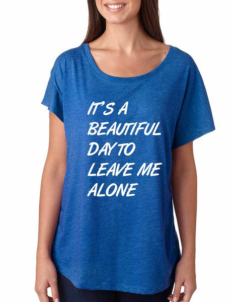 Women's Dolman Shirt It's A Beautiful Day To Leave Me Alone - ALLNTRENDSHOP - 5