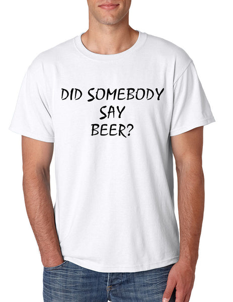 Men's T Shirt Did Somebody Say Beer Cool Party Tee - ALLNTRENDSHOP - 1