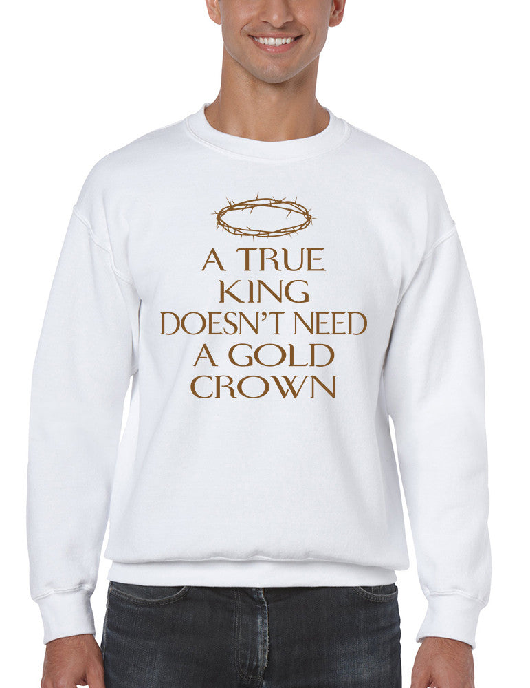 Men's Sweatshirt True King Doesn't Need A Gold Crown