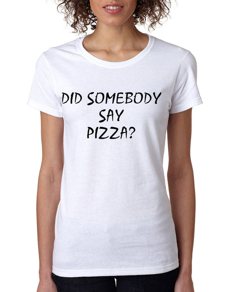 Women's T Shirt Did Somebody Say Pizza Cool Love Pizza Tee - ALLNTRENDSHOP - 3