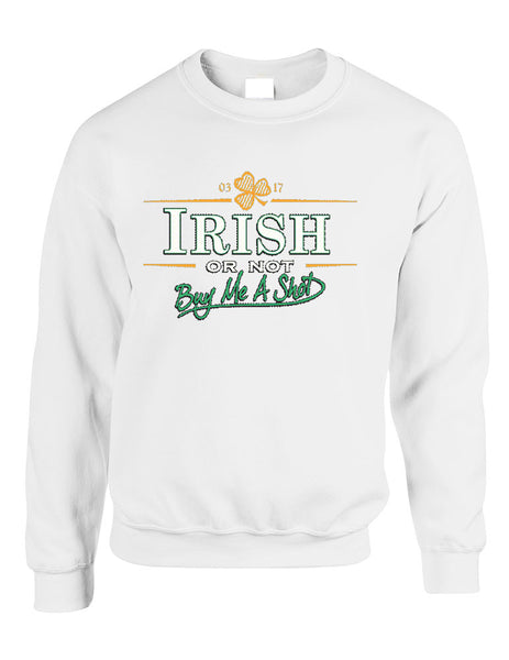 Irish or not buy me a shot St patrick women sweatshirt - ALLNTRENDSHOP - 1