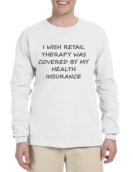 Men's Long Sleeve Retail Therapy Covered Insurance Funny Shirt
