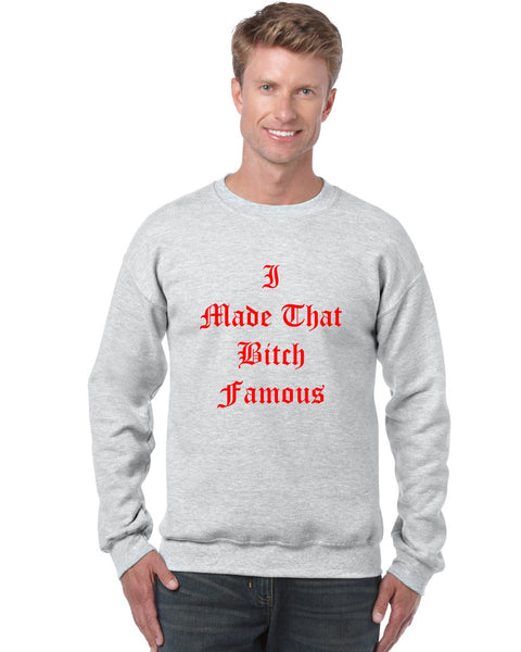 Men's Crewneck Sweatshirt I Made That Bi*ch Famous - ALLNTRENDSHOP - 2