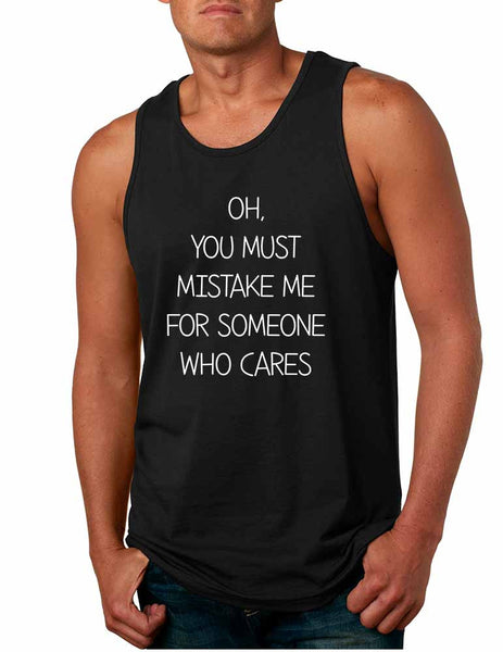 Men's Tank Top You Must Mistake Me Someone Cares Sarcasm Top - ALLNTRENDSHOP - 1