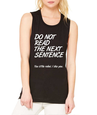 Women's Flowy Muscle Top Do Not Read The Next Sentence - ALLNTRENDSHOP - 1