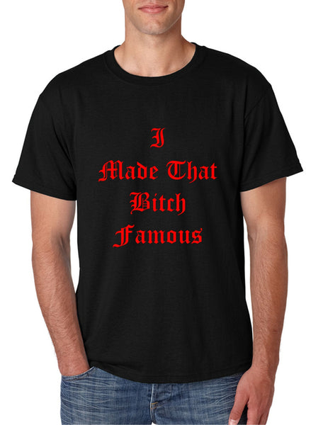 Men's T Shirt I Made That Bi*ch Famous Yeezy Tee - ALLNTRENDSHOP - 1