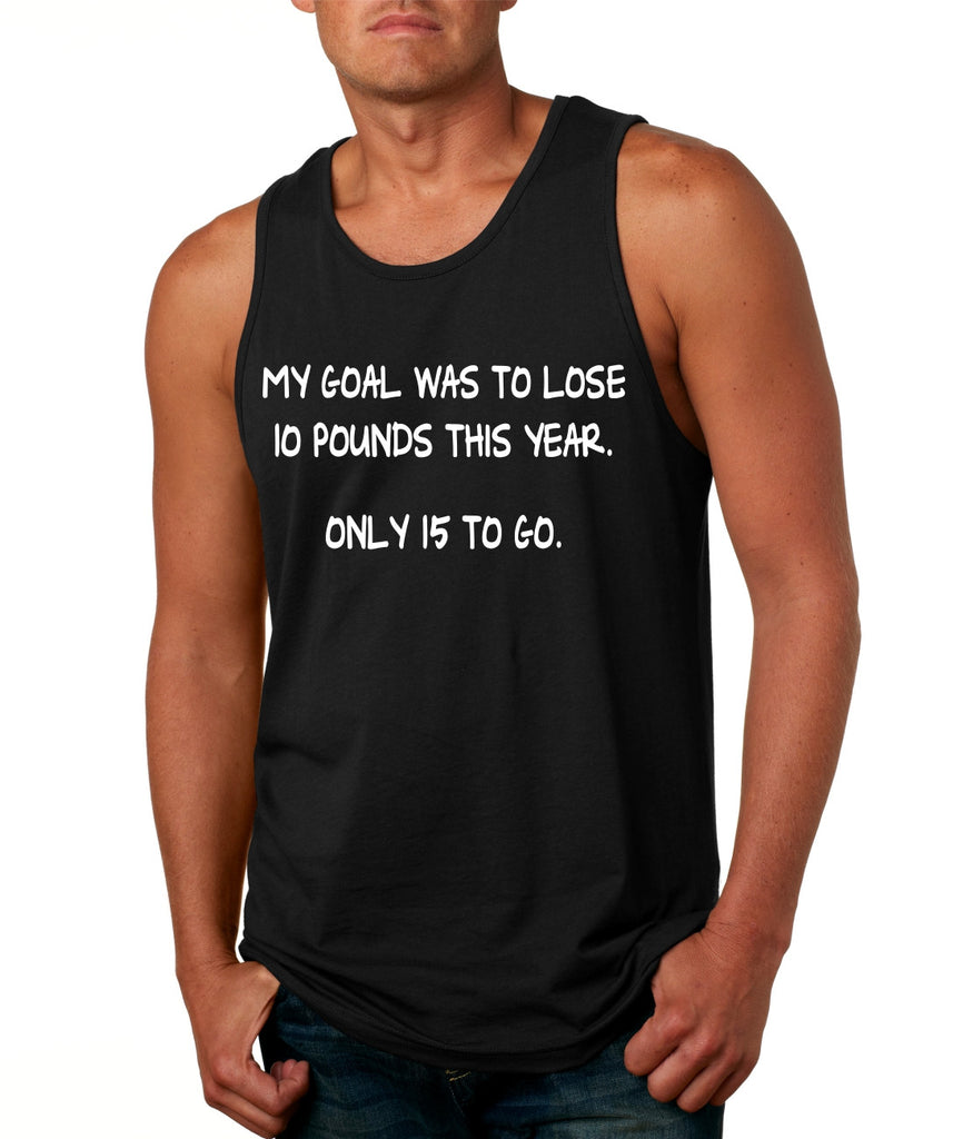 Men's Tank Top My Goal Was To Lose 10 Pounds This Year Funny Top - ALLNTRENDSHOP - 1
