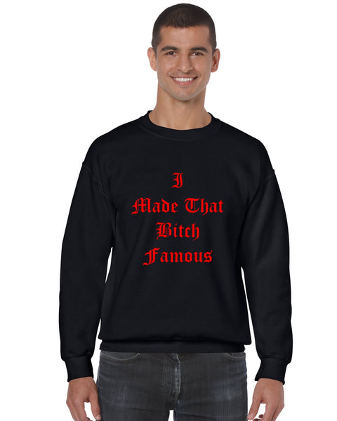 Men's Crewneck Sweatshirt I Made That Bi*ch Famous - ALLNTRENDSHOP - 1