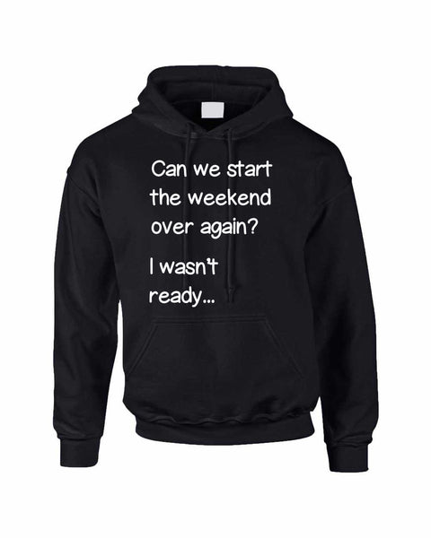 Adult Hoodie Can We Start Weekend Over Again Funny Humor Top - ALLNTRENDSHOP - 5