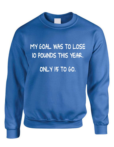 Adult Crewneck My Goal Was To Lose 10 Pounds This Year Funny - ALLNTRENDSHOP