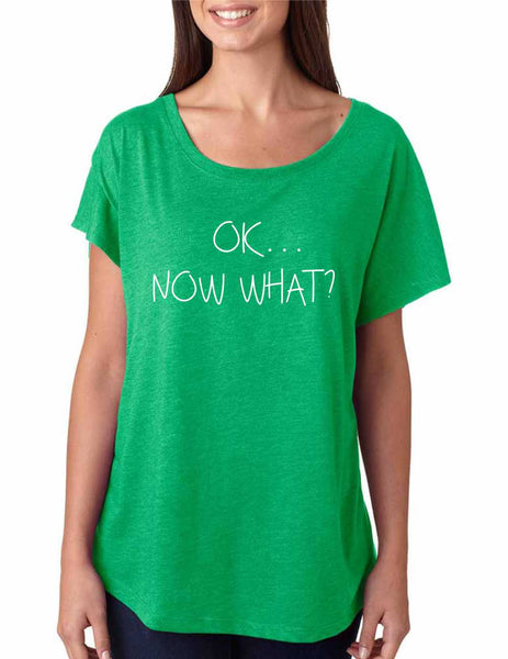 Women's Dolman Shirt OK Now What? Humor Cool Shirt - ALLNTRENDSHOP - 4